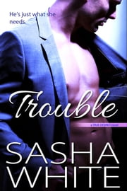Trouble - a True Desires novel ebook by Sasha White
