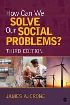 How Can We Solve Our Social Problems? ebook by James A. Crone