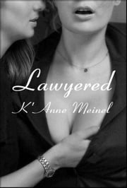 Lawyered ebook by K'Anne Meinel