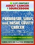 21st Century Adult Cancer Sourcebook: Paranasal Sinus and Nasal Cavity Cancer - Clinical Data for Patients, Families, and Physicians ebook by Progressive Management