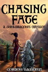 Chasing Fate - A Snowdragon's Odyssey ebook by Gordon Lazarus