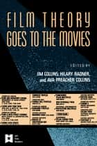 Film Theory Goes to the Movies - Cultural Analysis of Contemporary Film ebook by Jim Collins, Ava Preacher Collins, Hilary Radner