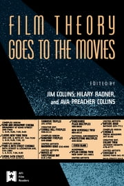 Film Theory Goes to the Movies - Cultural Analysis of Contemporary Film ebook by Jim Collins,Ava Preacher Collins,Hilary Radner