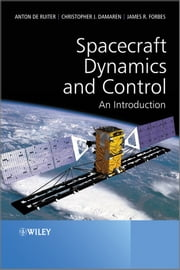 Spacecraft Dynamics and Control - An Introduction ebook by Anton H. de Ruiter,Christopher Damaren,James R. Forbes