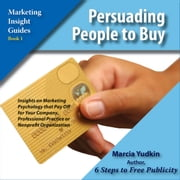 Persuading People to Buy - Insights on Marketing Psychology That Pay Off for Your Company, Professional Practice or Nonprofit Organization audiobook by Marcia Yudkin