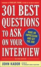 301 Best Questions to Ask on Your Interview, Second Edition ebook by John Kador