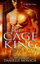 The Cage King ebook by Danielle Monsch