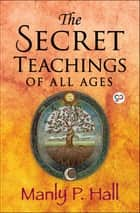 The Secret Teachings of All Ages ebook by Manly P. Hall, GP Editors