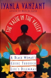 Value in the Valley - A Black Woman's Guide through Life's Dilemmas ebook by Iyanla Vanzant