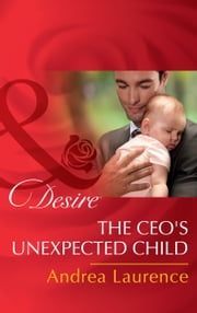 The Ceo's Unexpected Child (Mills & Boon Desire) (Billionaires and Babies, Book 68) ebook by Andrea Laurence