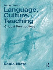 Language, Culture, and Teaching - Critical Perspectives ebook by Sonia Nieto