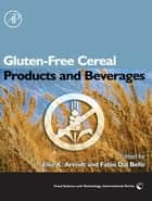 Gluten-Free Cereal Products and Beverages ebook by Elke Arendt,Fabio Dal Bello