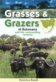 Grasses & Grazers of Botswana and the surrounding savanna ebook by Veronica Roodt