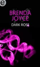 Dark rose (eLit) ebook by Brenda Joyce