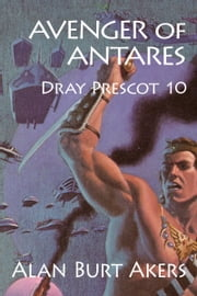 Avenger of Antares - Dray Prescot 10 ebook by Alan Burt Akers