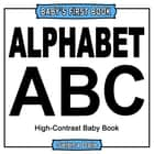 Baby' First Book: Alphabet: High-Contrast Black And White Baby Book ebook by Selena Dale