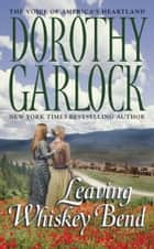 Leaving Whiskey Bend ebook by Dorothy Garlock