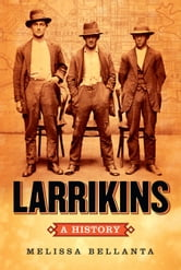 Larrikins: A History ebook by Melissa Bellanta