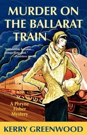 Murder on the Ballarat Train - A Phryne Fisher Mystery ebook by Kerry Greenwood
