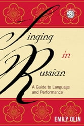 Singing in Russian - A Guide to Language and Performance ebook by Emily Olin