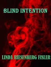 Blind Intention - Before Blind Influence, Blind Intentions were created ebook by Linda Riesenberg Fisler