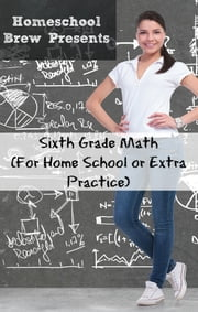 Sixth Grade Math (For Home School or Extra Practice) ebook by Greg Sherman