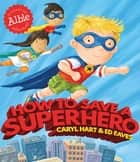 How to Save a Superhero ebook by Caryl Hart, Ed Eaves