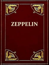 Zeppelin [Illustrated] - The Story of a Great Achievement ebook by Harry Vissering