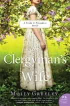 The Clergyman's Wife - A Pride & Prejudice Novel ebook by Molly Greeley