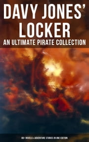 Davy Jones' Locker: An Ultimate Pirate Collection (80+ Novels & Adventure Stories in One Edition) - The Book of Buried Treasure, The Dark Frigate, Blackbeard, The King of Pirates, Pieces of Eight, Captain Blood, Treasure Island, The Gold-Bug, Captain Singleton, Facing the Flag, Black Bartlemy's Treasure... ebook by Jack London, Robert Louis Stevenson, Walter Scott,...