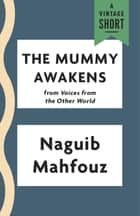 The Mummy Awakens ebook by Naguib Mahfouz