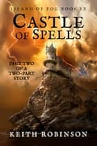 Castle of Spells (Island of Fog, Book 9) ebook by Keith Robinson