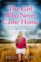 The Girl Who Never Came Home - A completely heartbreaking and utterly gripping page-turner ebook by