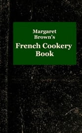 Margaret Brown's French Cookery Cook (Illustrated) ebook by Margaret Wright Brown