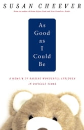 As Good As I Could Be - A Memoir About Raising Wonderful Children in an Imperfect World ebook by Susan Cheever