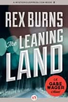 The Leaning Land ebook by Rex Burns