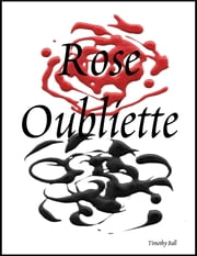 Rose Oubliette ebook by Timothy Ball