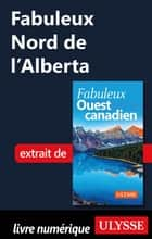 Fabuleux Nord de l'Alberta ebook by Collectif