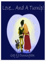 Love.... And A Turnip! ebook by Dunningham, Jo