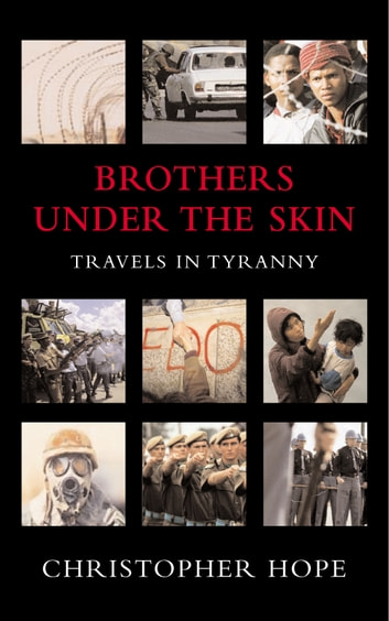 Brothers Under The Skin - Travels in Tyranny ebook by Christopher Hope