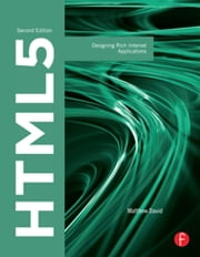 HTML5 - Designing Rich Internet Applications ebook by Matthew David