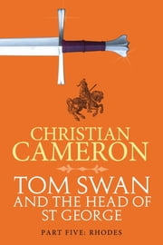 Tom Swan and the Head of St. George Part Five: Rhodes ebook by Christian Cameron