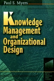 Knowledge Management and Organisational Design ebook by Paul S Myers