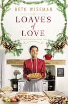 Loaves of Love - An Amish Christmas Bakery Story ebook by Beth Wiseman