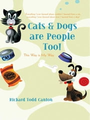 Cats & Dogs are People Too! - This Way is My Way ebook by Richard Todd Canton