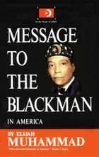 Message To The Blackman In America ebook by Elijah Muhammad
