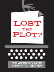 Lost The Plot? 500 Writing Prompts and How To Use Them ebook by Adam Maxwell