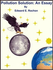 Pollution Solution: An Essay ebook by Edward E. Rochon