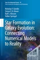 Star Formation in Galaxy Evolution: Connecting Numerical Models to Reality ebook by Nickolay Y. Gnedin,Simon C. O. Glover,Ralf S. Klessen,Volker Springel,Yves Revaz,Pascale Jablonka,Romain Teyssier,Lucio Mayer
