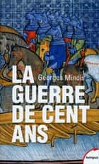 La guerre de Cent ans ebook by Georges MINOIS